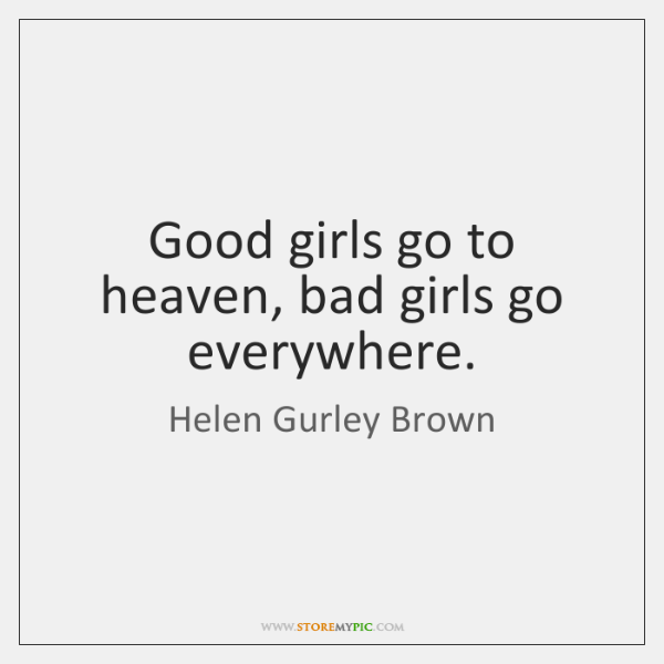 Good Girls Go To Heaven Bad Girls Go Everywhere Storemypic