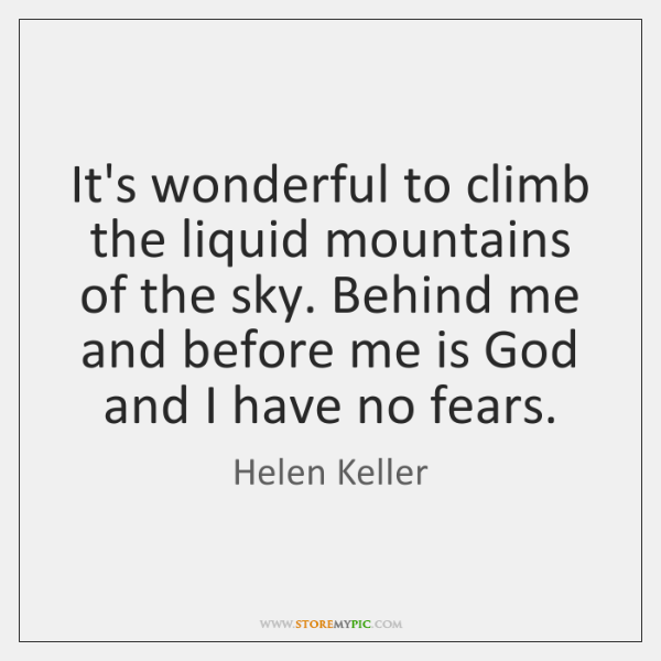 It's wonderful to climb the liquid mountains of the sky. Behind me ...