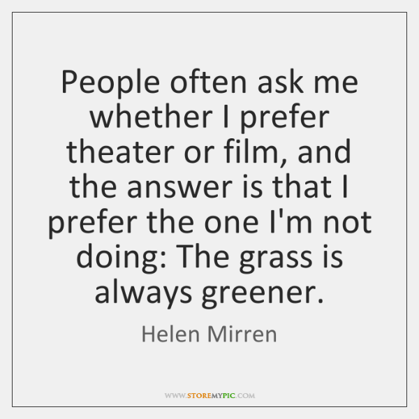 People often ask me whether I prefer theater or film, and the ...