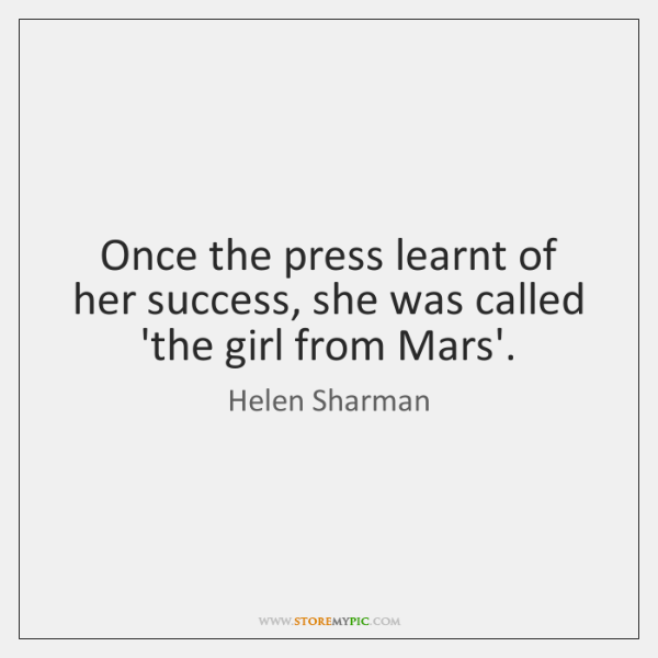 Once the press learnt of her success, she was called 'the girl ...