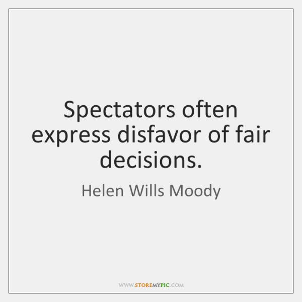 Spectators often express disfavor of fair decisions.
