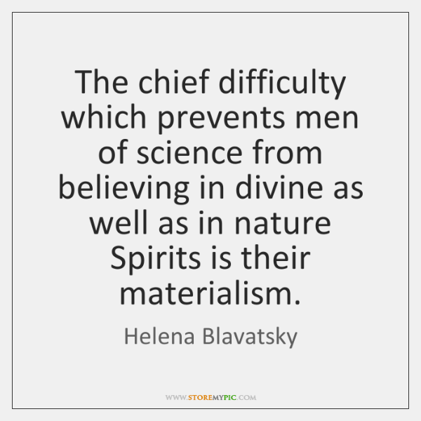 The chief difficulty which prevents men of science from believing in divine ...