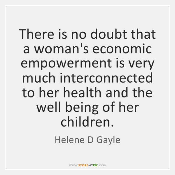There is no doubt that a woman's economic empowerment is very much ...
