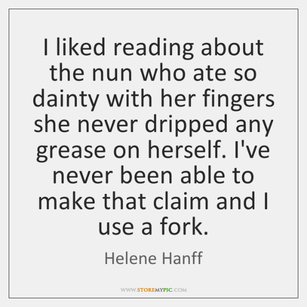 I liked reading about the nun who ate so dainty with her ...