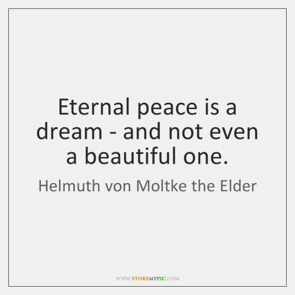 Eternal peace is a dream - and not even a beautiful one.