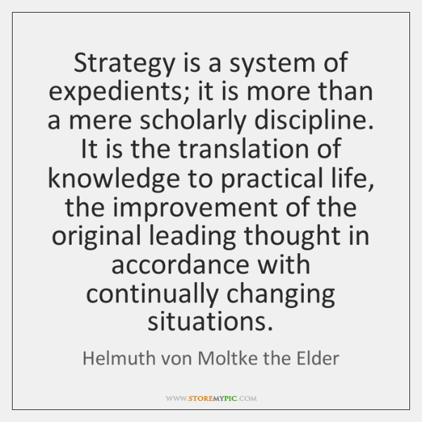 Strategy is a system of expedients; it is more than a mere ...
