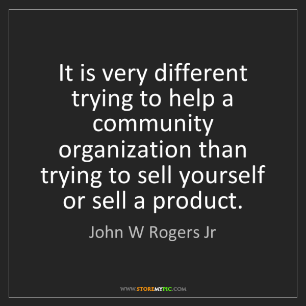 John W Rogers Jr: It is very different trying to help a community organization...