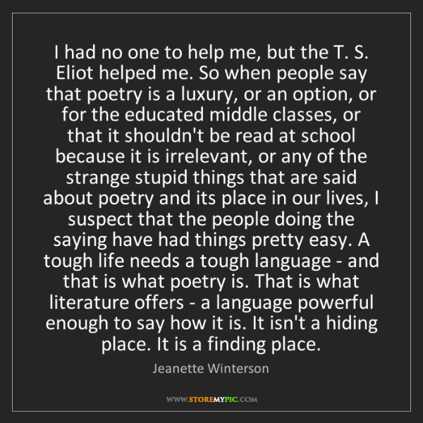 Jeanette Winterson: I had no one to help me, but the T. S. Eliot helped me....