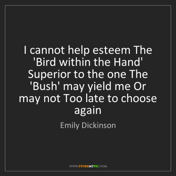 Emily Dickinson: I cannot help esteem The 'Bird within the Hand' Superior...