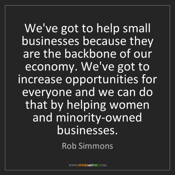 Rob Simmons: We've got to help small businesses because they are the...