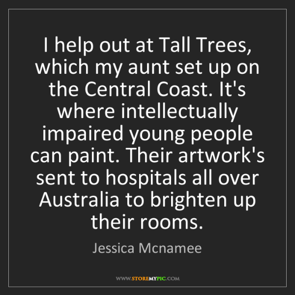 Jessica Mcnamee: I help out at Tall Trees, which my aunt set up on the...