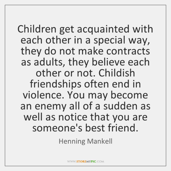 Children get acquainted with each other in a special way, they do ...
