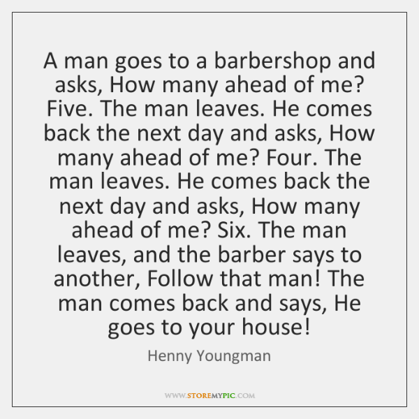 A man goes to a barbershop and asks, How many ahead of ...