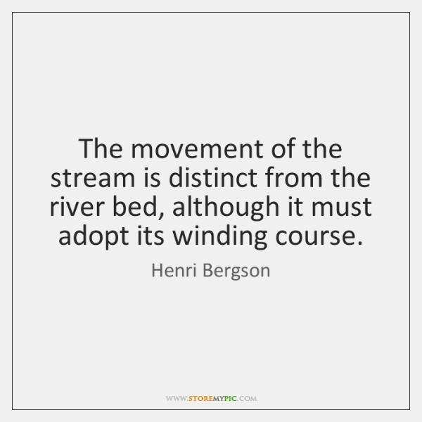 The movement of the stream is distinct from the river bed, although ...