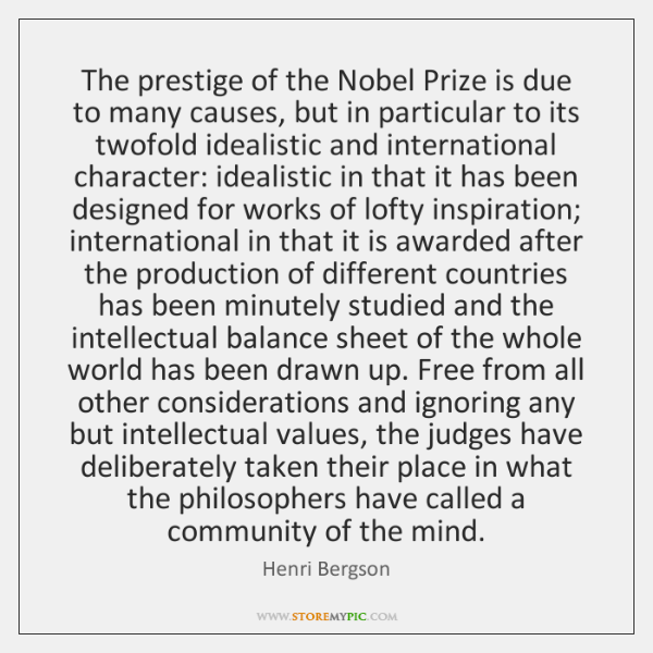 The prestige of the Nobel Prize is due to many causes, but ...