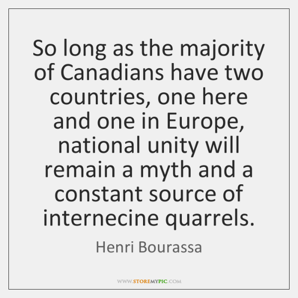 So long as the majority of Canadians have two countries, one here ...