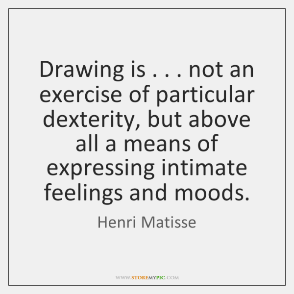Drawing is . . . not an exercise of particular dexterity, but above all a ...