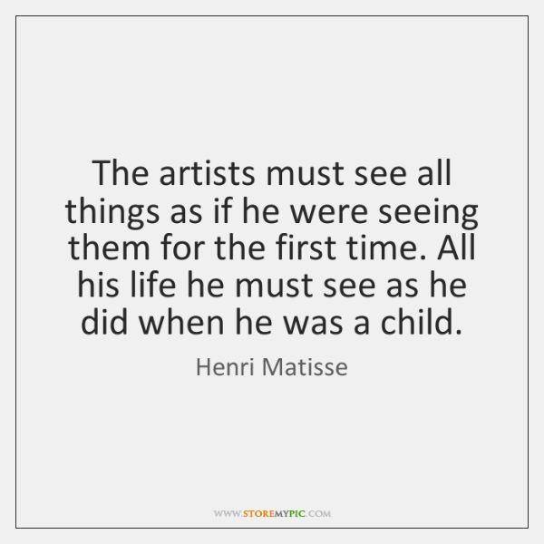 The artists must see all things as if he were seeing them ...