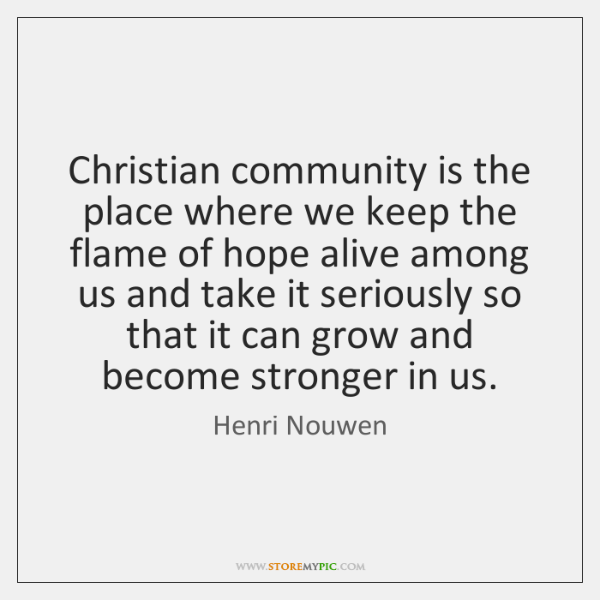 Christian community is the place where we keep the flame of hope ...