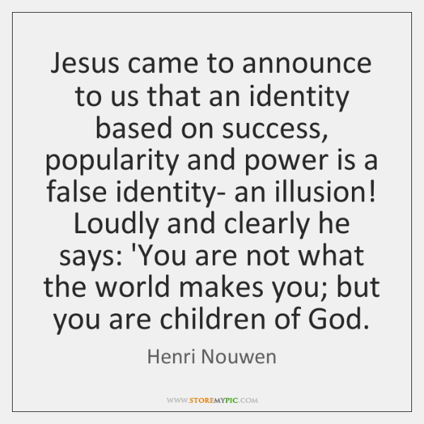 Jesus came to announce to us that an identity based on success, ...