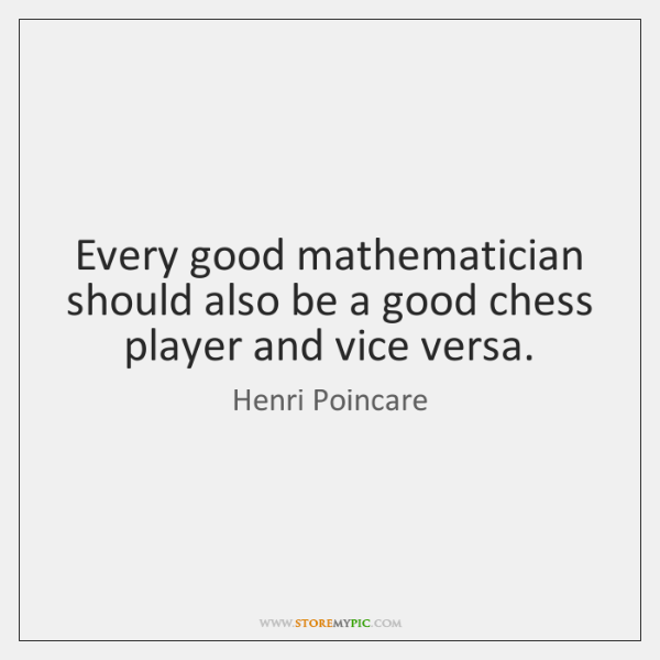Every good mathematician should also be a good chess player and vice ...