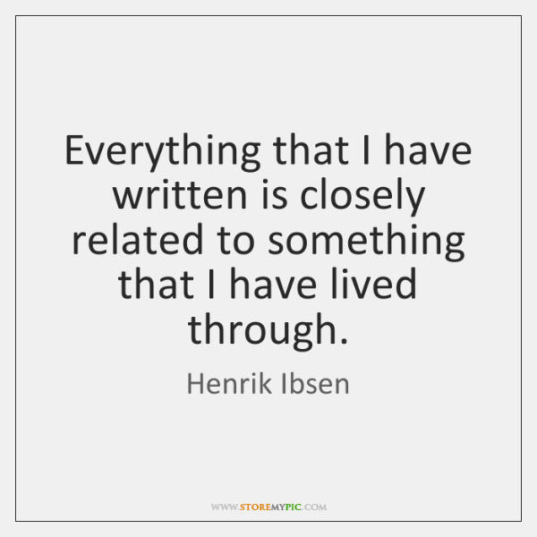Everything that I have written is closely related to something that I ...