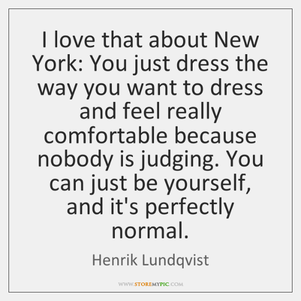 I love that about New York: You just dress the way you ...