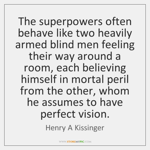 The superpowers often behave like two heavily armed blind men feeling their ...