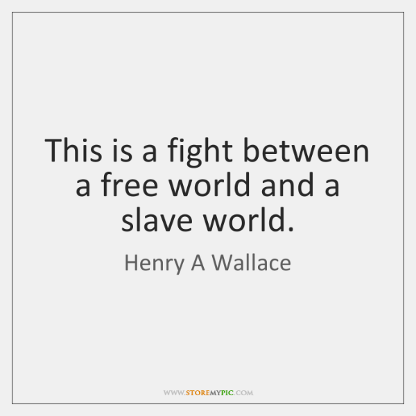 This is a fight between a free world and a slave world.