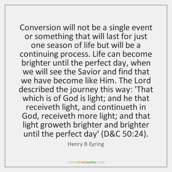 Conversion will not be a single event or something that will last ...
