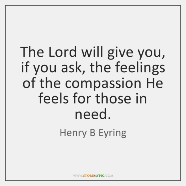 The Lord will give you, if you ask, the feelings of the ...