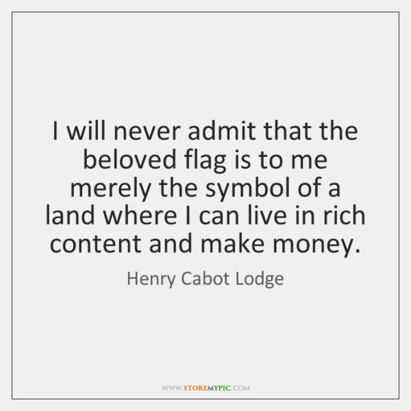 I will never admit that the beloved flag is to me merely ...