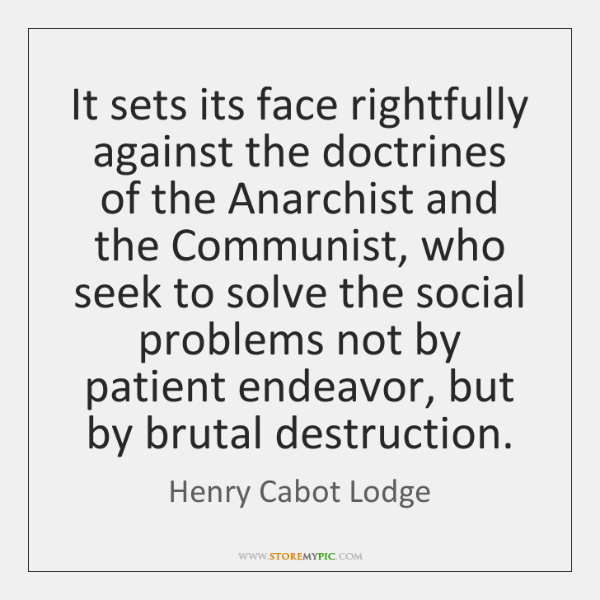 It sets its face rightfully against the doctrines of the Anarchist and ...