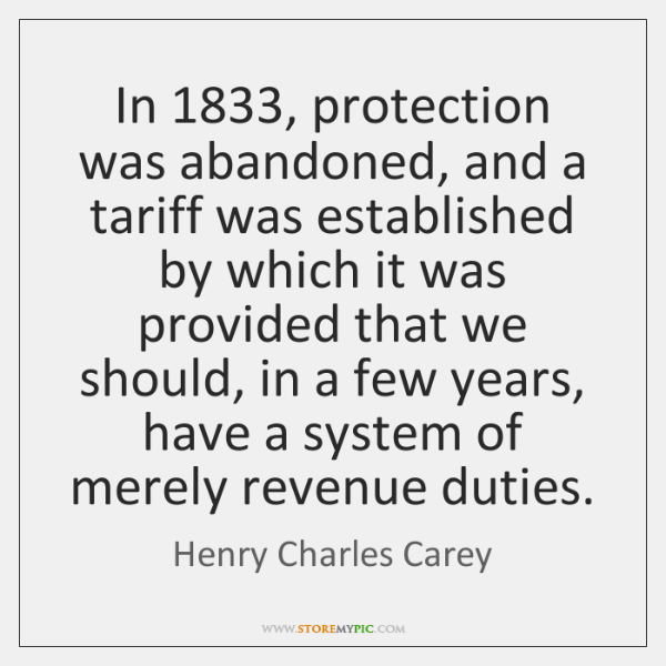 In 1833, protection was abandoned, and a tariff was established by which it ...
