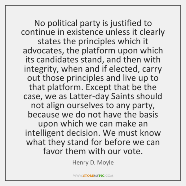 No political party is justified to continue in existence unless it clearly ...