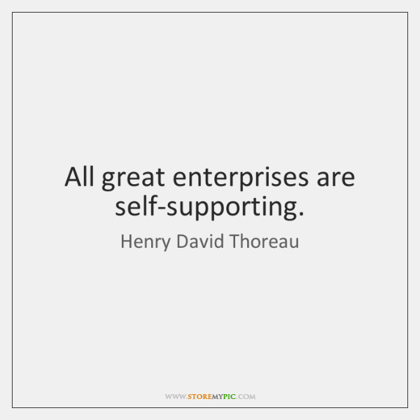 All great enterprises are self-supporting.