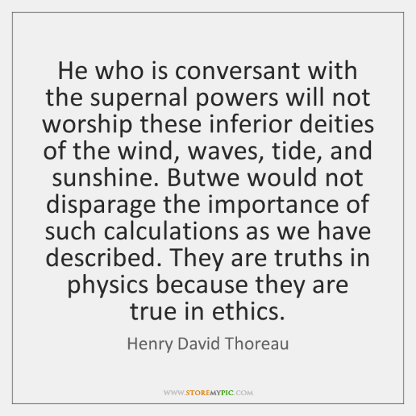 He who is conversant with the supernal powers will not worship these ...
