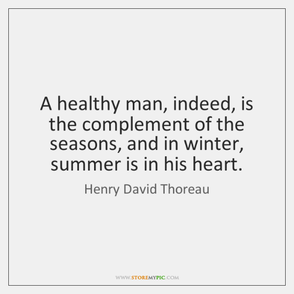 A healthy man, indeed, is the complement of the seasons, and in ...