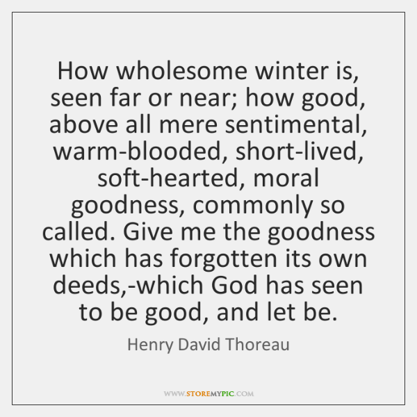 How wholesome winter is, seen far or near; how good, above all ...