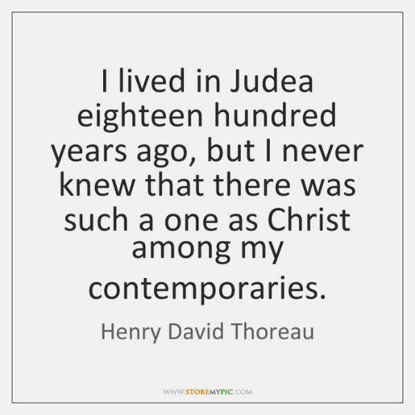 I lived in Judea eighteen hundred years ago, but I never knew ...