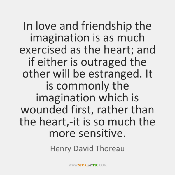 In love and friendship the imagination is as much exercised as the ...