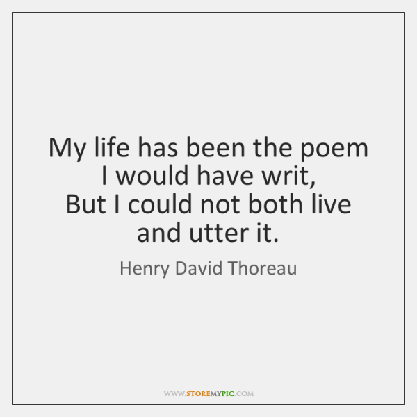 My life has been the poem I would have writ,   But I ...