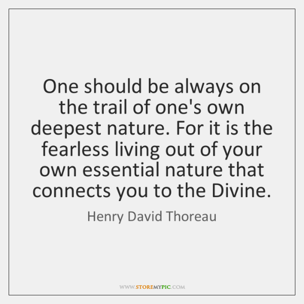 One should be always on the trail of one's own deepest nature. ...