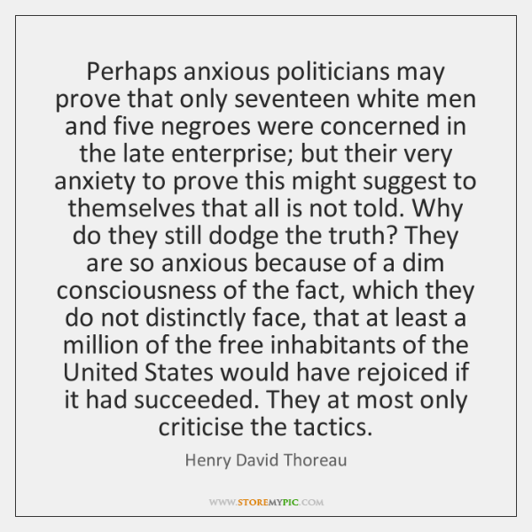 Perhaps anxious politicians may prove that only seventeen white men and five ...