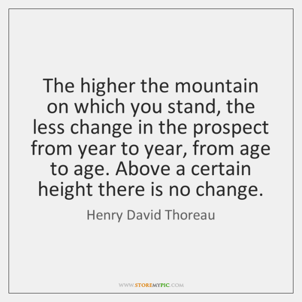 The higher the mountain on which you stand, the less change in ...
