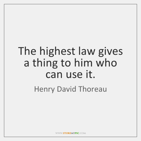 The highest law gives a thing to him who can use it.