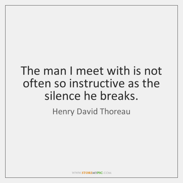The man I meet with is not often so instructive as the ...
