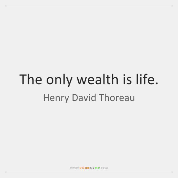 The only wealth is life.
