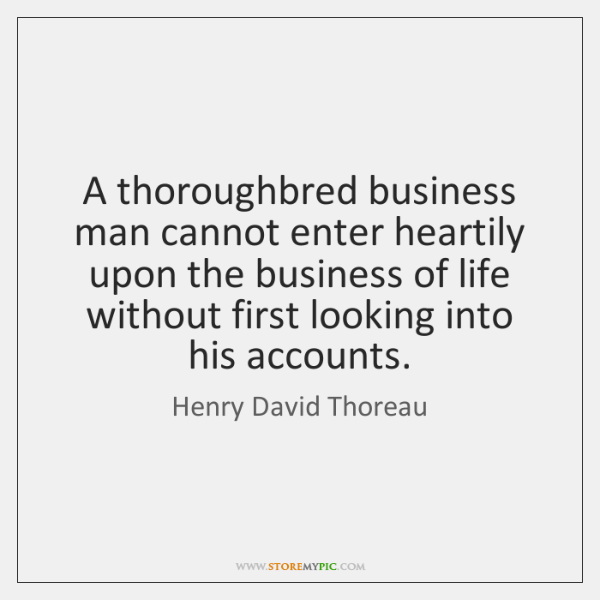 A thoroughbred business man cannot enter heartily upon the business of life ...