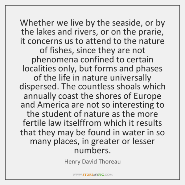 Whether we live by the seaside, or by the lakes and rivers, ...